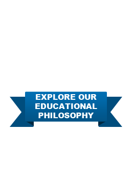 EXPLORE OUR EDUCATIONAL PHILOSOPHY
